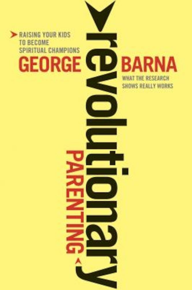Revolutionary Parenting: Raising Your Kids to Become Spiritual Champions, Paperback