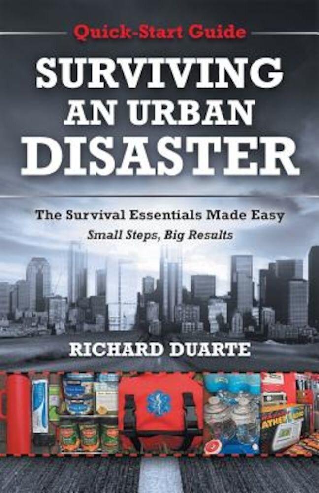 Surviving an Urban Disaster: Quick-Start Survival Guide, Paperback