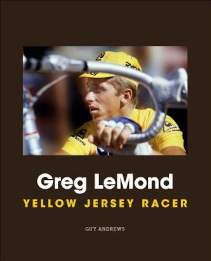 Greg LeMond: Yellow Jersey Racer, Hardcover