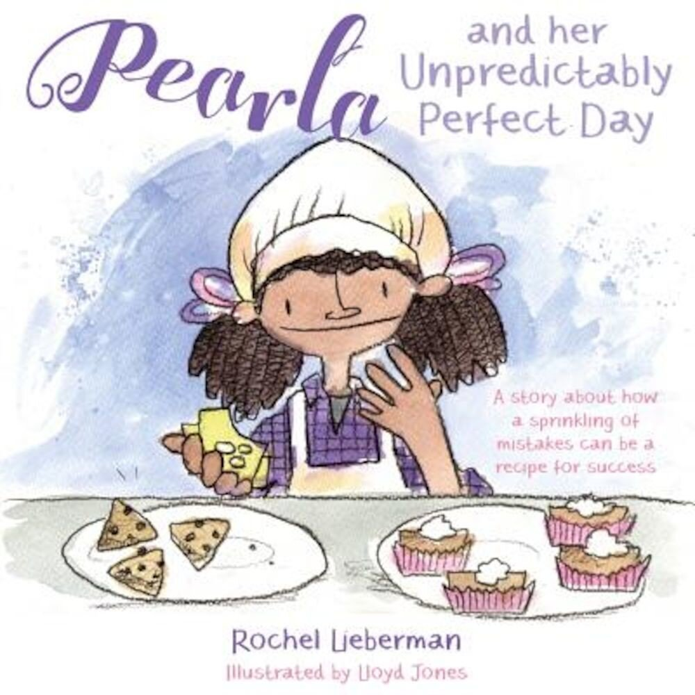 Pearla and Her Unpredictably Perfect Day: A Story about How a Sprinkling of Mistakes Can Be a Recipe for Success, Hardcover