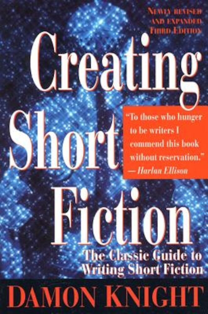 Creating Short Fiction: The Classic Guide to Writing Short Fiction, Paperback