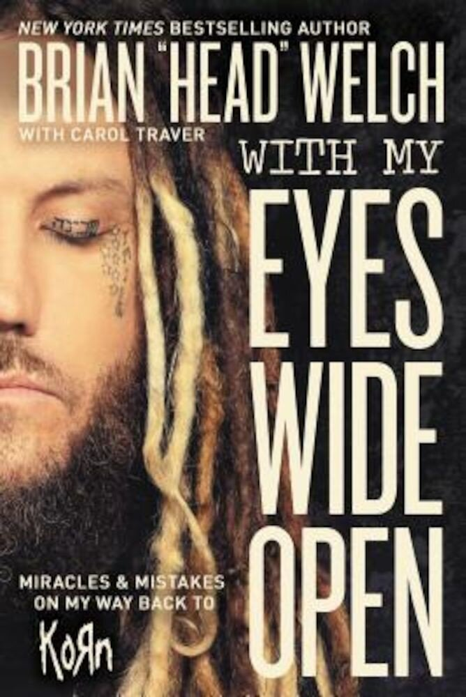 With My Eyes Wide Open: Miracles and Mistakes on My Way Back to Korn, Paperback