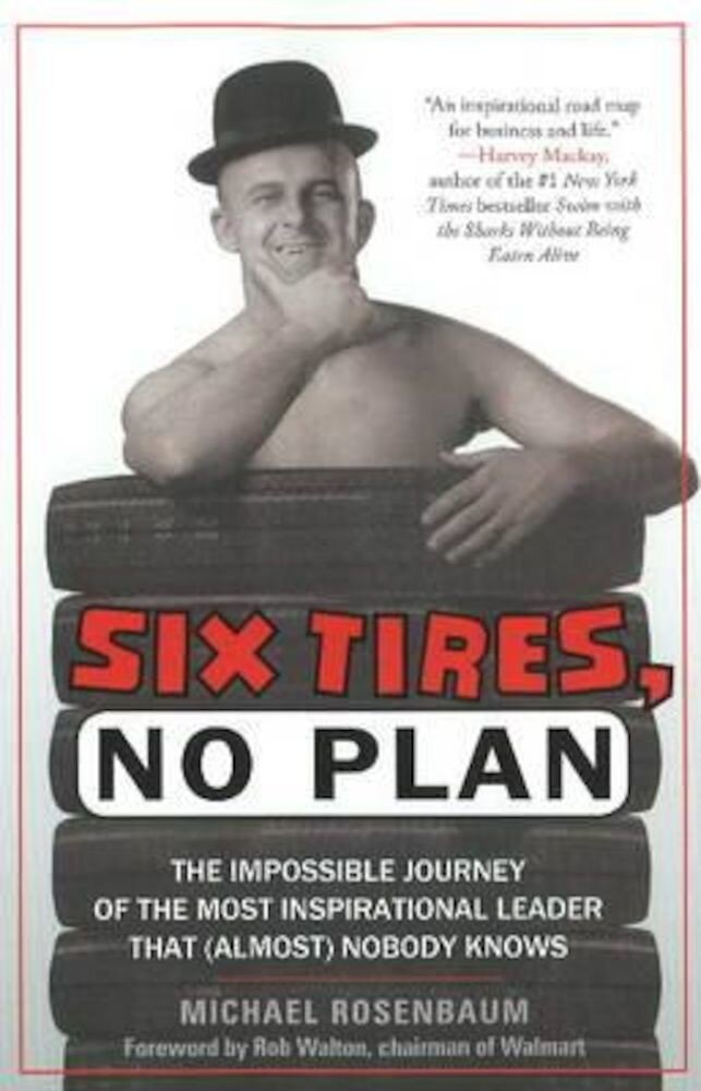 Six Tires, No Plan: The Impossible Journey of the Most Inspirational Leader That (Almost) Nobody Knows, Hardcover