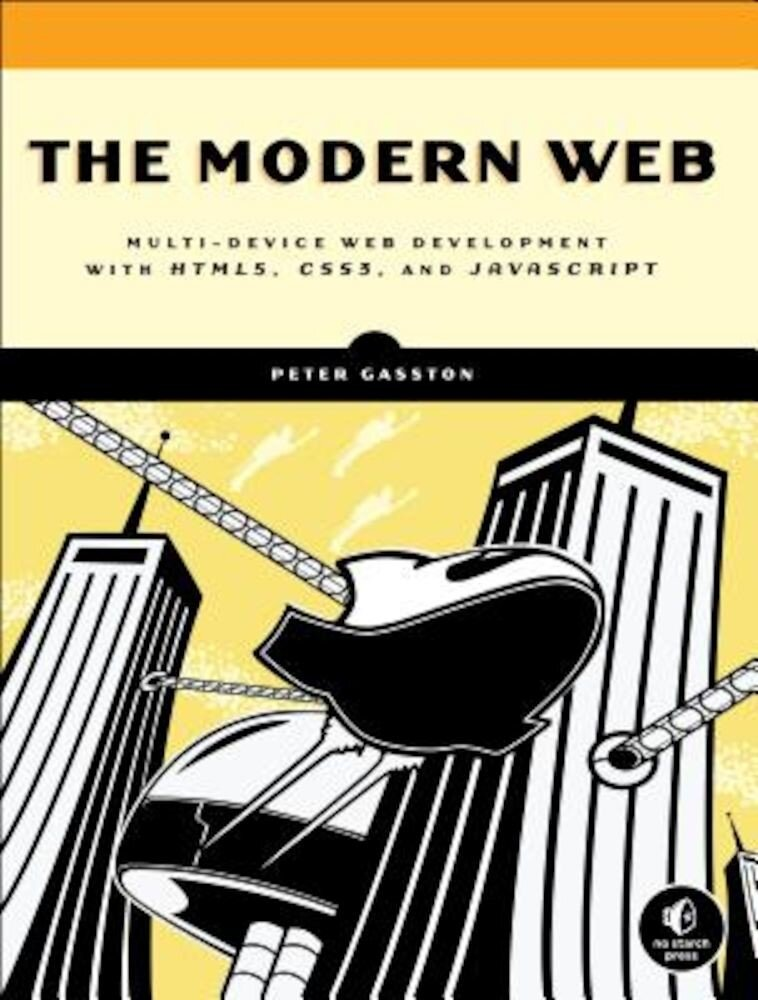 The Modern Web: Multi-Device Web Development with HTML5, CSS3, and JavaScript, Paperback
