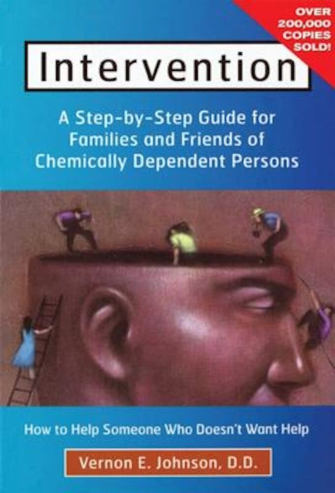 Intervention: How to Help Someone Who Doesn't Want Help, Paperback