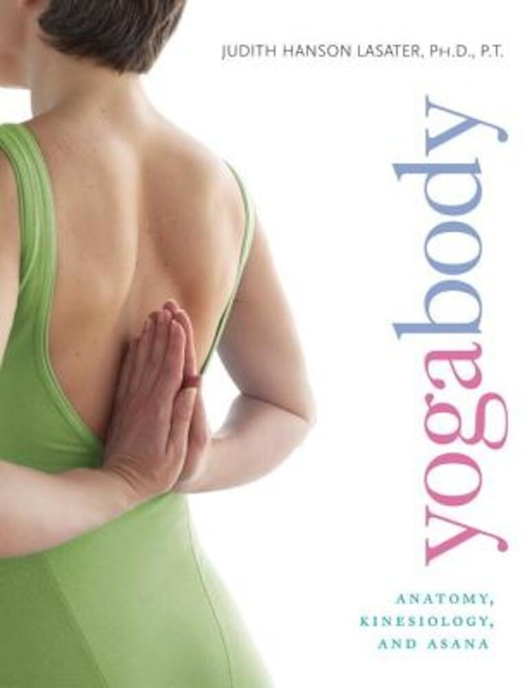 Yogabody: Anatomy, Kinesiology, and Asana, Paperback