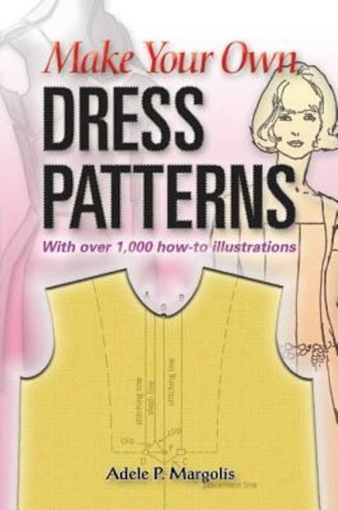 Make Your Own Dress Patterns: A Primer in Patternmaking for Those Who Like to Sew, Paperback