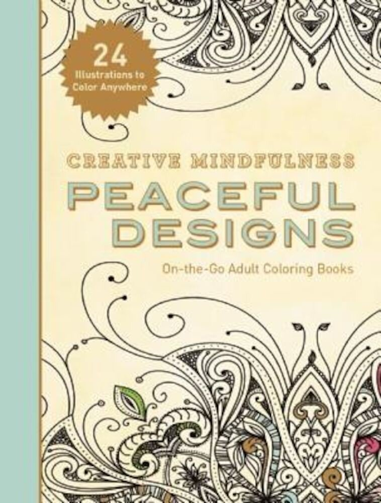 Creative Mindfulness: Peaceful Designs: On-The-Go Adult Coloring Books, Paperback