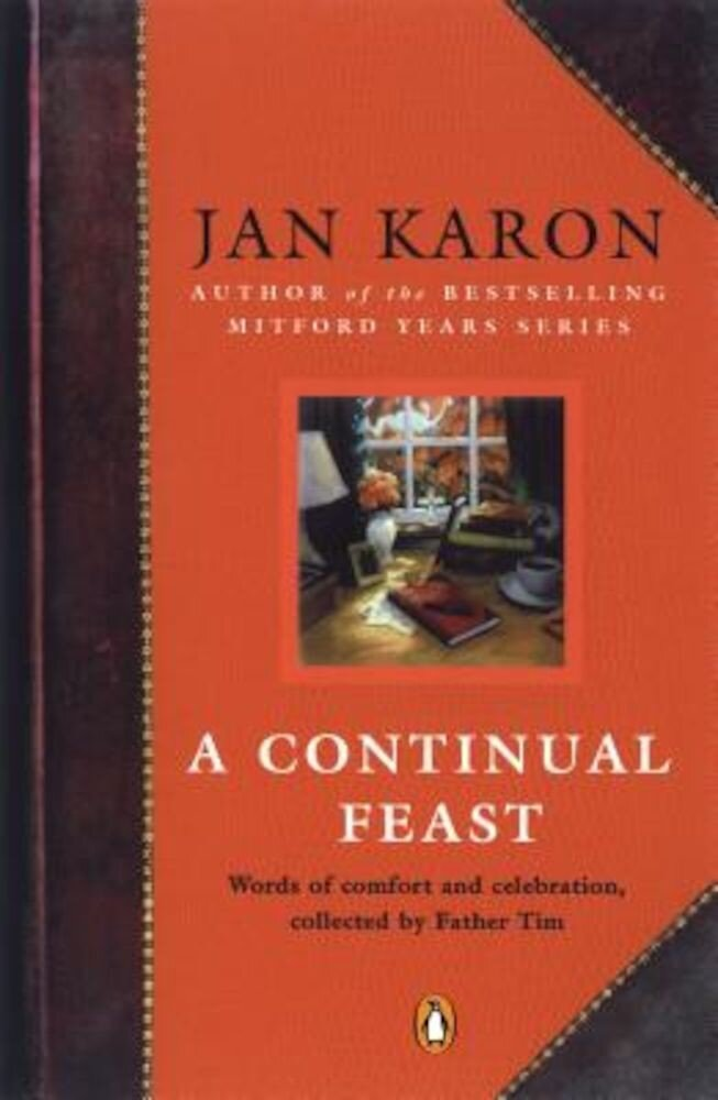 A Continual Feast: Words of Comfort and Celebration, Collected by Father Tim, Paperback