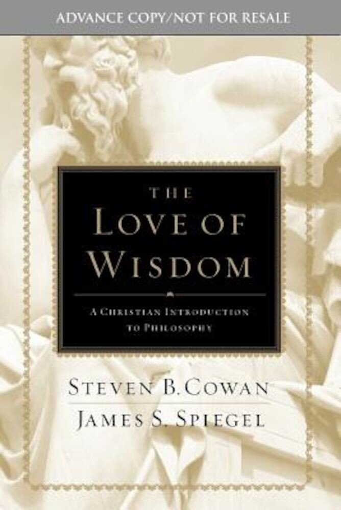 The Love of Wisdom: A Christian Introduction to Philosophy, Hardcover