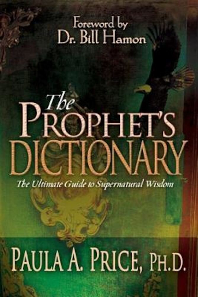 The Prophet's Dictionary: The Ultimate Guide to Supernatural Wisdom, Paperback