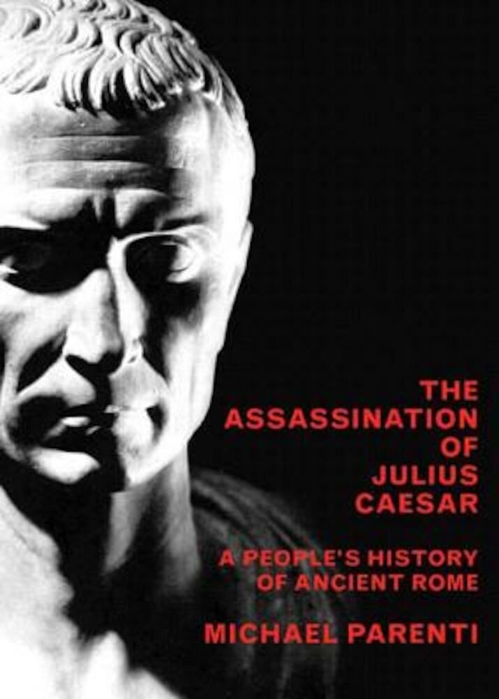 The Assassination of Julius Caesar: A People's History of Ancient Rome, Paperback