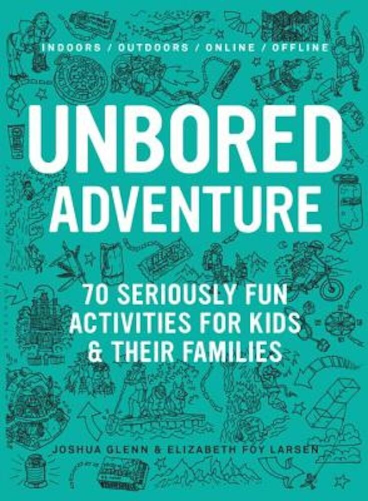 Unbored Adventure: 70 Seriously Fun Activities for Kids and Their Families, Paperback