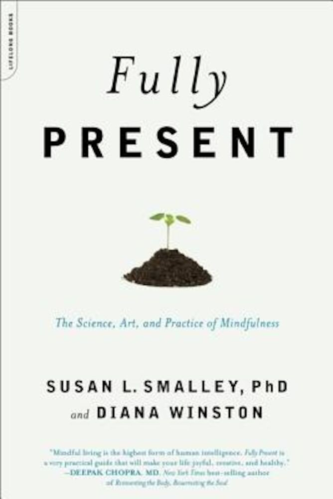 Fully Present: The Science, Art, and Practice of Mindfulness, Paperback