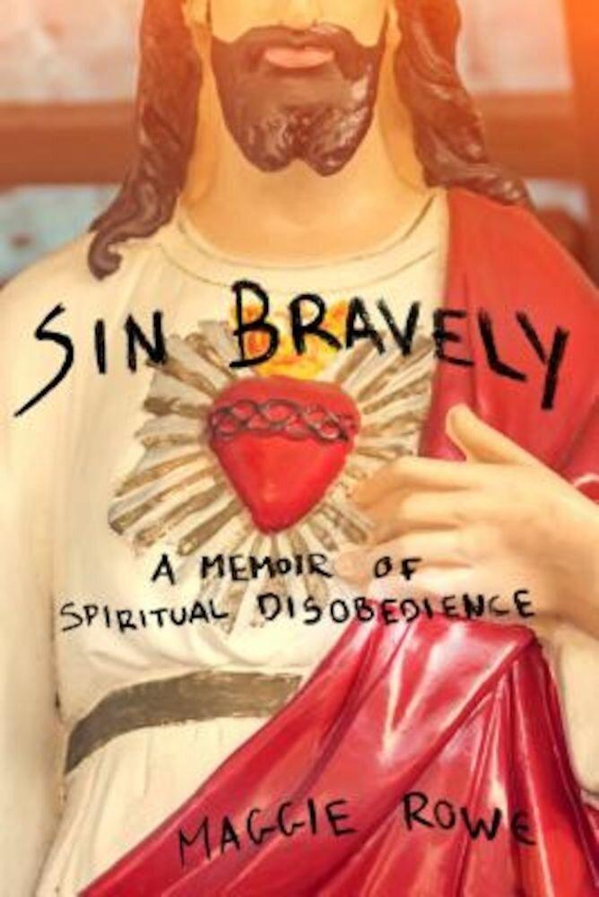 Sin Bravely: A Memoir of Spiritual Disobedience, Paperback