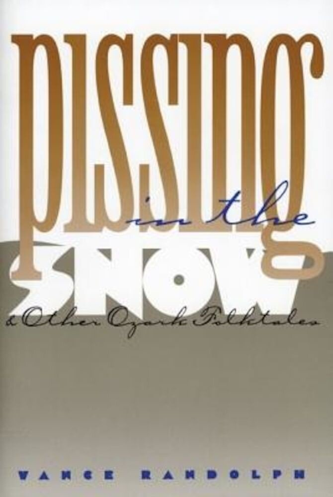 Pissing in the Snow and Other Ozark Folktales, Paperback