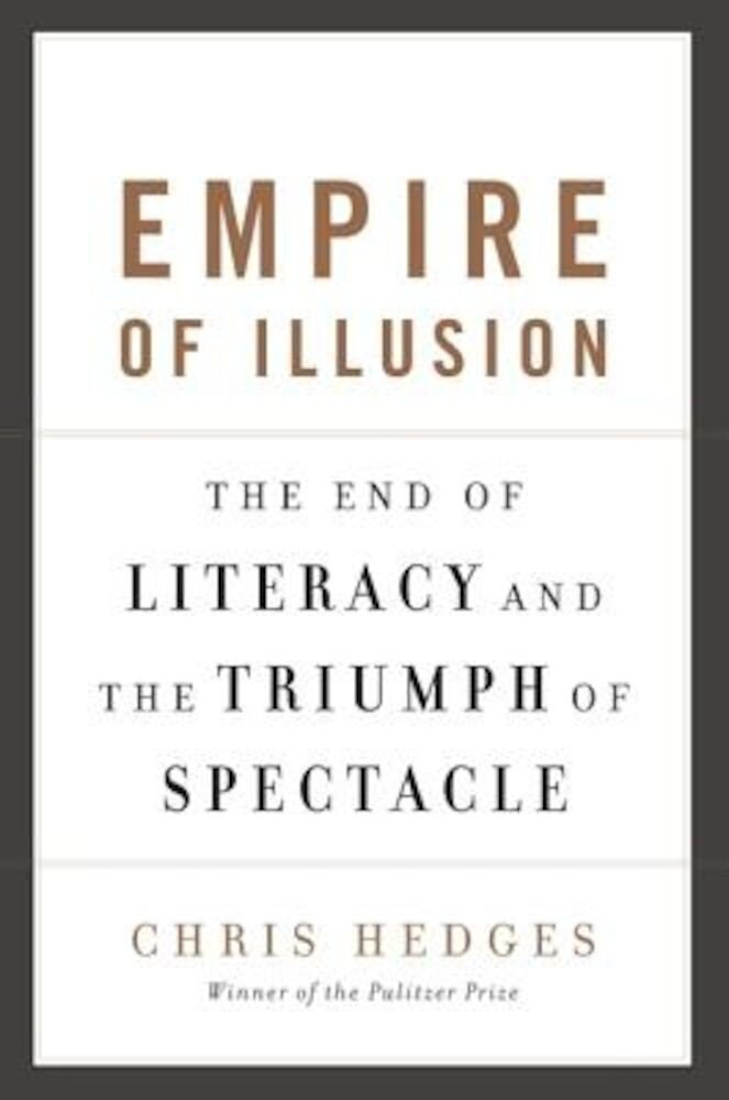 Empire of Illusion: The End of Literacy and the Triumph of Spectacle, Paperback