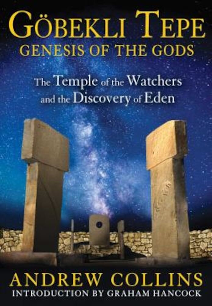 Gobekli Tepe: Genesis of the Gods: The Temple of the Watchers and the Discovery of Eden, Paperback