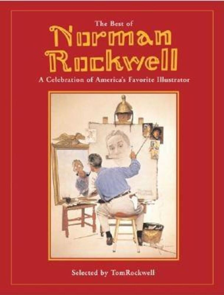 The Best of Norman Rockwell: A Celebration of America's Favorite Illustrator, Hardcover