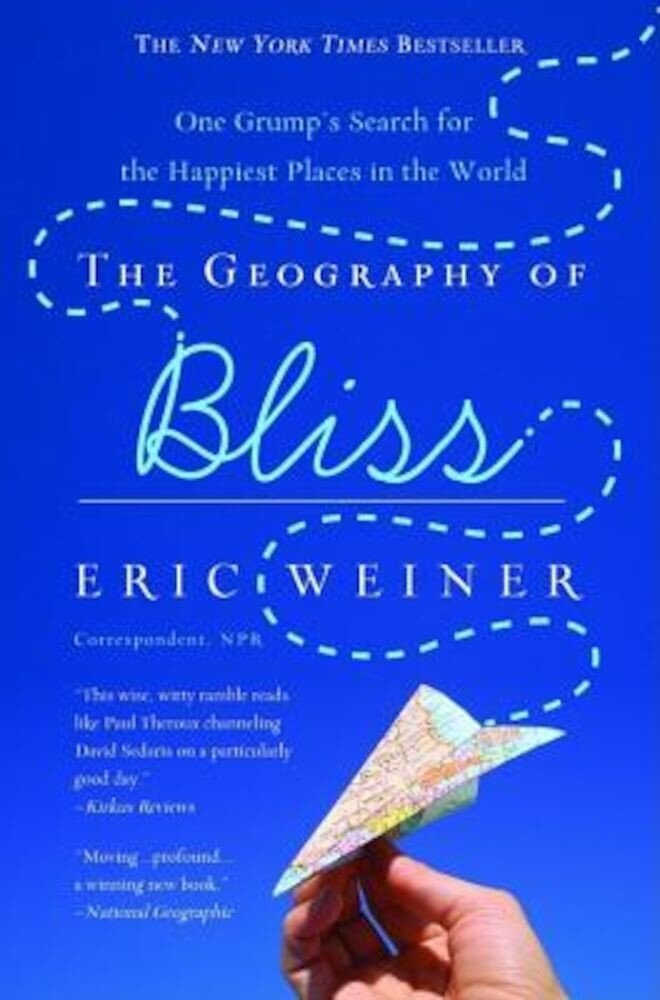 The Geography of Bliss: One Grump's Search for the Happiest Places in the World, Paperback