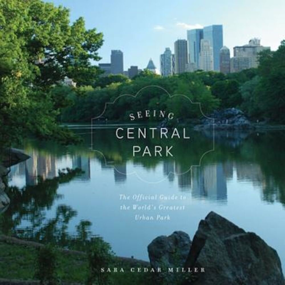 Seeing Central Park: The Official Guide to the World's Greatest Urban Park, Hardcover