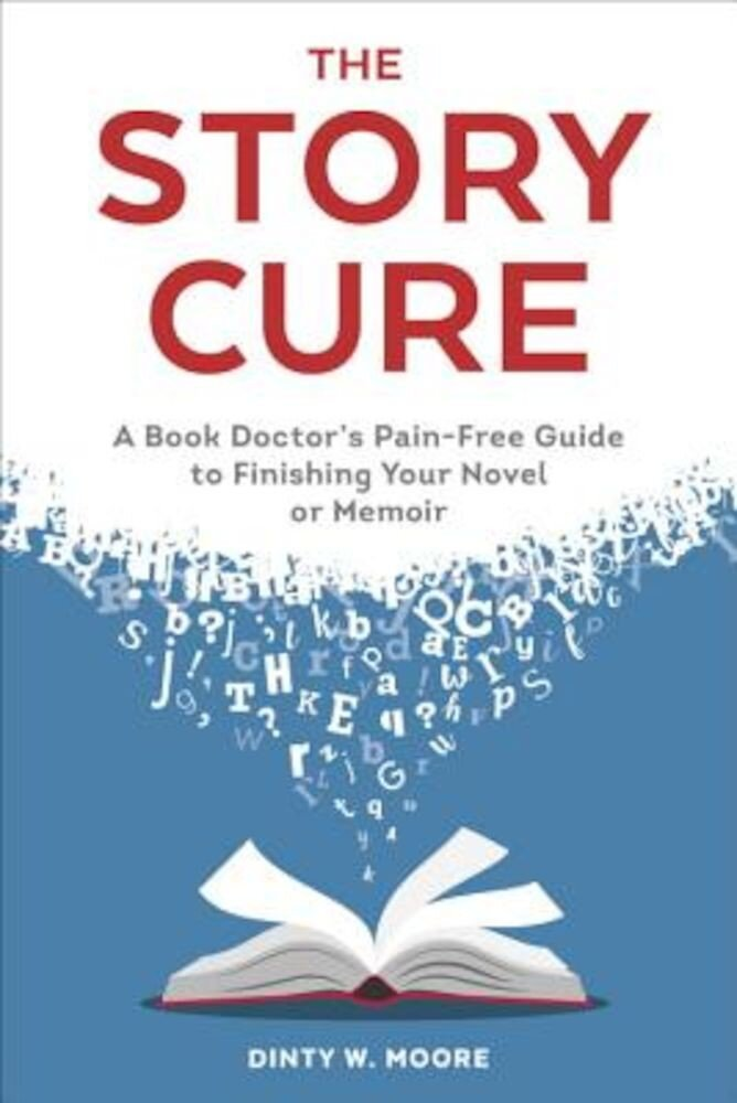 The Story Cure: A Book Doctor's Pain-Free Guide to Finishing Your Novel or Memoir, Paperback