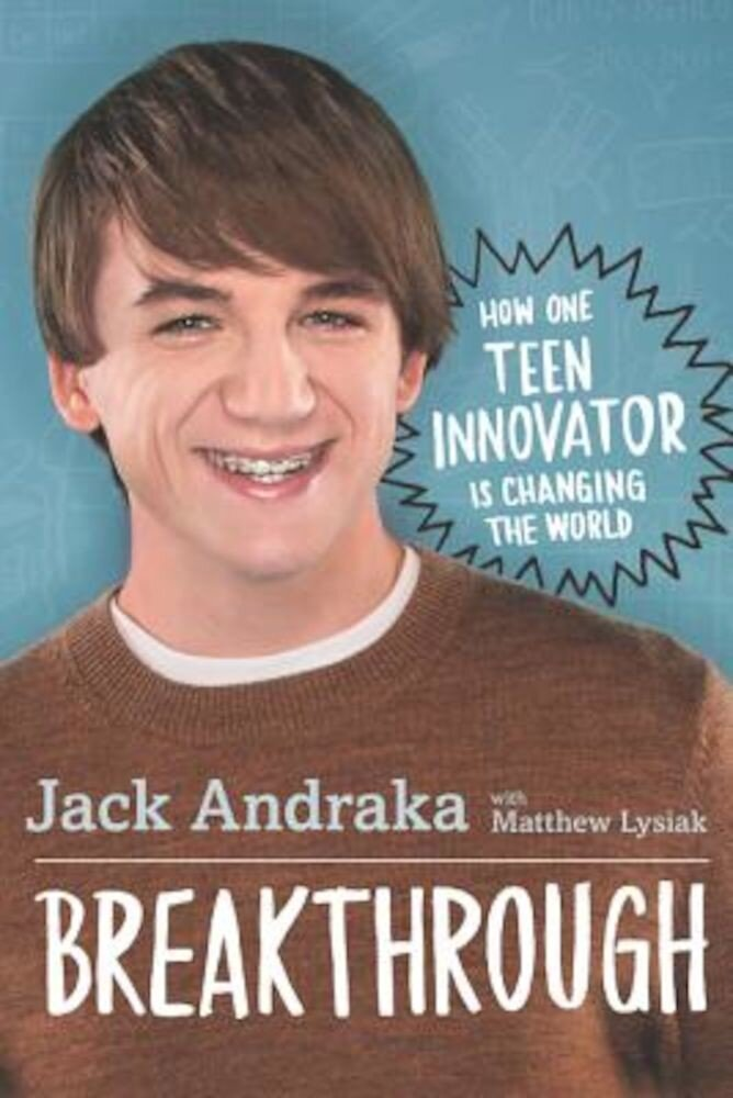 Breakthrough: How One Teen Innovator Is Changing the World, Hardcover