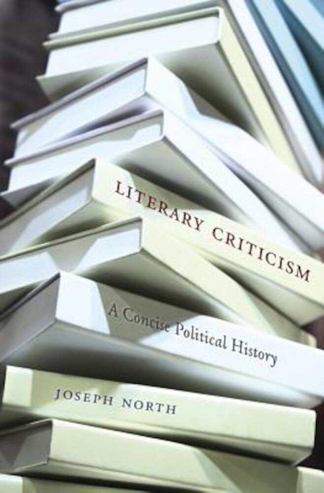 Literary Criticism: A Concise Political History, Hardcover