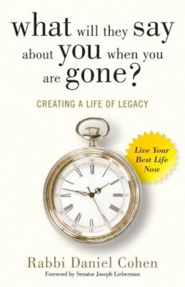 What Will They Say about You When You're Gone?: Creating a Life of Legacy, Paperback