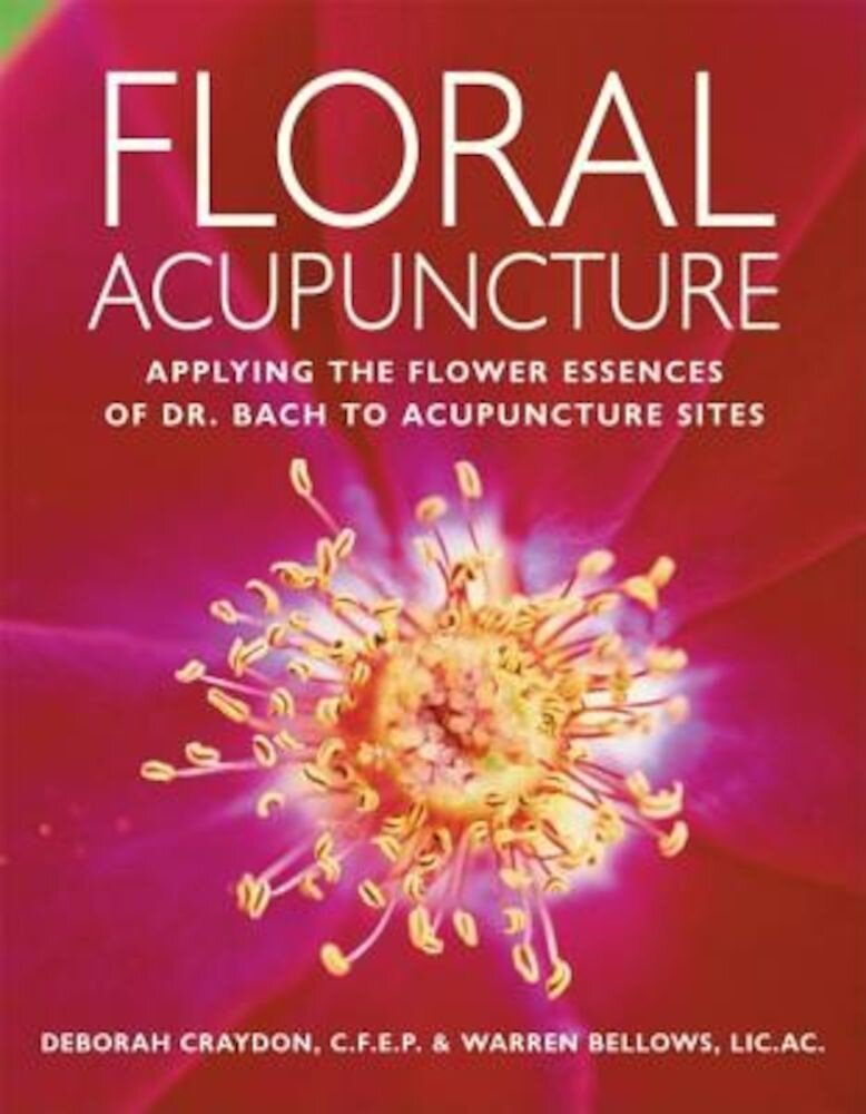Floral Acupuncture: Applying the Flower Essences of Dr. Bach to Acupuncture Sites, Paperback