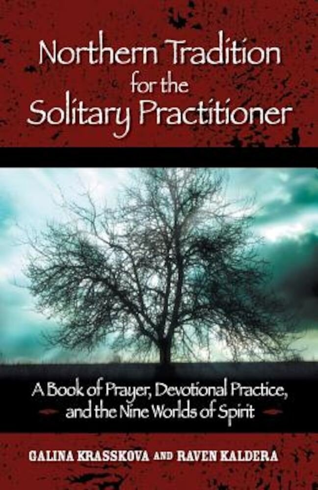 Northern Tradition for the Solitary Practitioner: A Book of Prayer, Devotional Practice, and the Nine Worlds of Spirit, Paperback