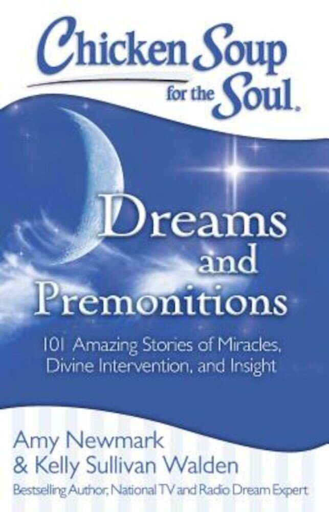 Chicken Soup for the Soul: Dreams and Premonitions: 101 Amazing Stories of Miracles, Divine Intervention, and Insight, Paperback