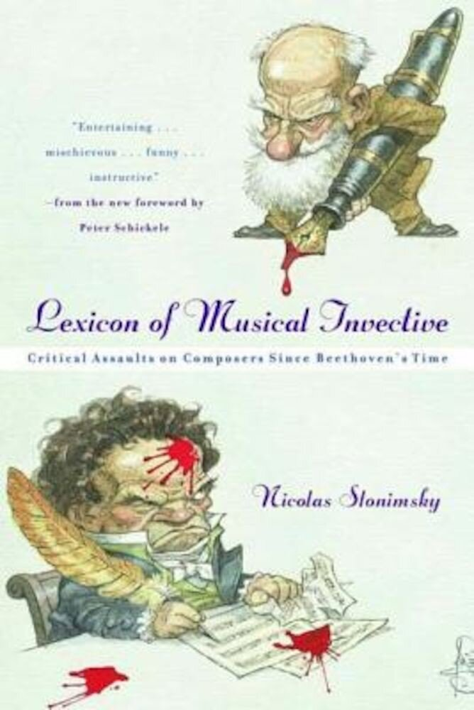 Lexicon of Musical Invective: Critical Assaults on Composers Since Beethoven's Time, Paperback