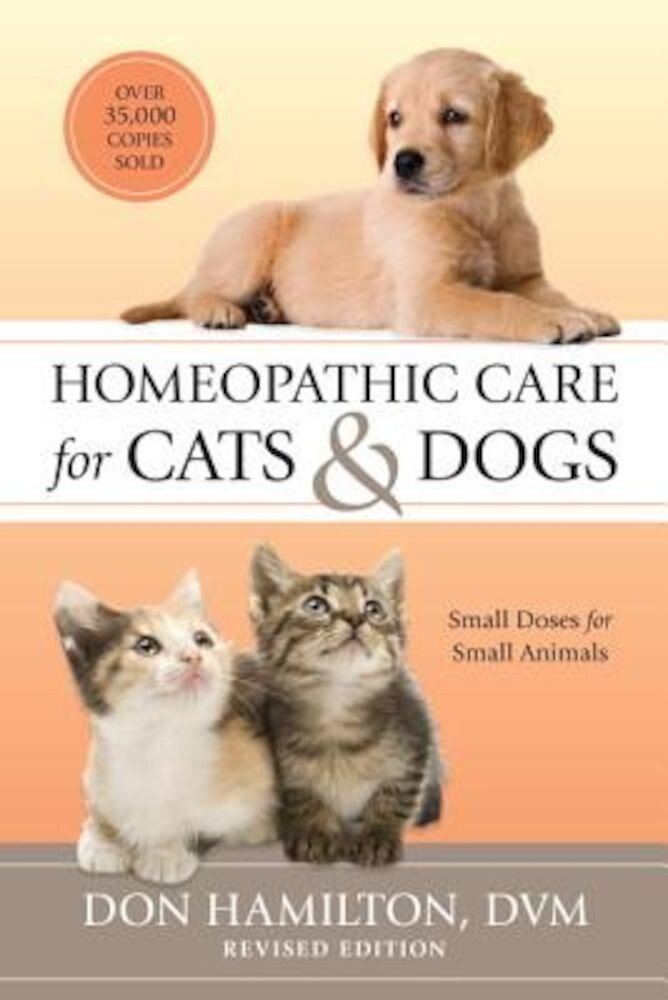 Homeopathic Care for Cats and Dogs, Revised Edition: Small Doses for Small Animals, Paperback