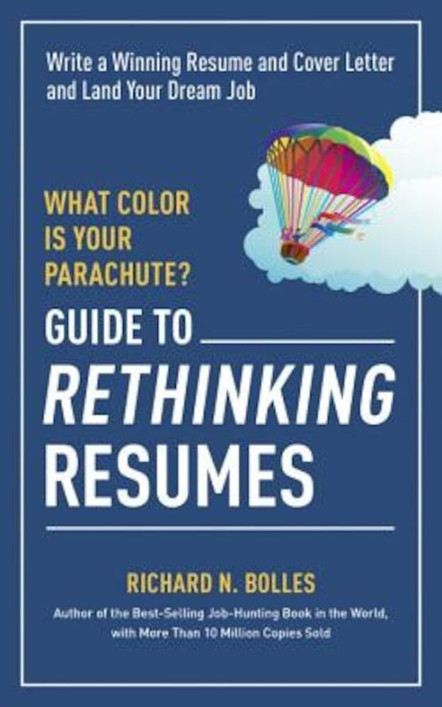 What Color Is Your Parachute? Guide to Rethinking Resumes: Write a Winning Resume and Cover Letter and Land Your Dream Interview, Paperback