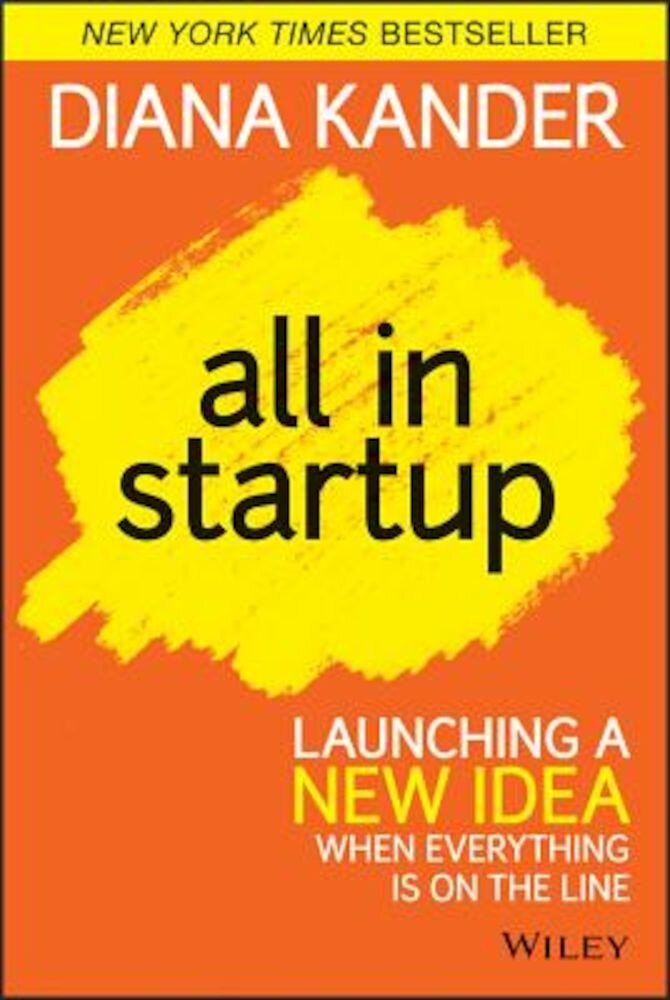 All in Startup: Launching a New Idea When Everything Is on the Line, Hardcover
