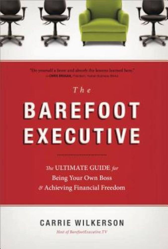 The Barefoot Executive: The Ultimate Guide for Being Your Own Boss & Achieving Financial Freedom, Hardcover