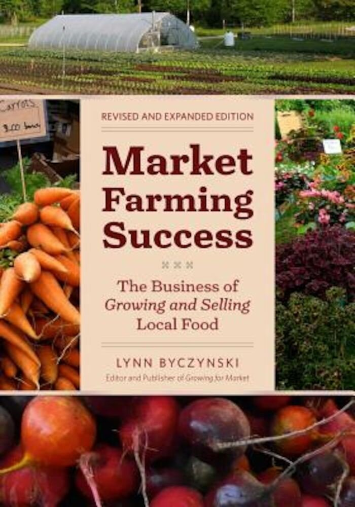 Market Farming Success: The Business of Growing and Selling Local Food, Paperback
