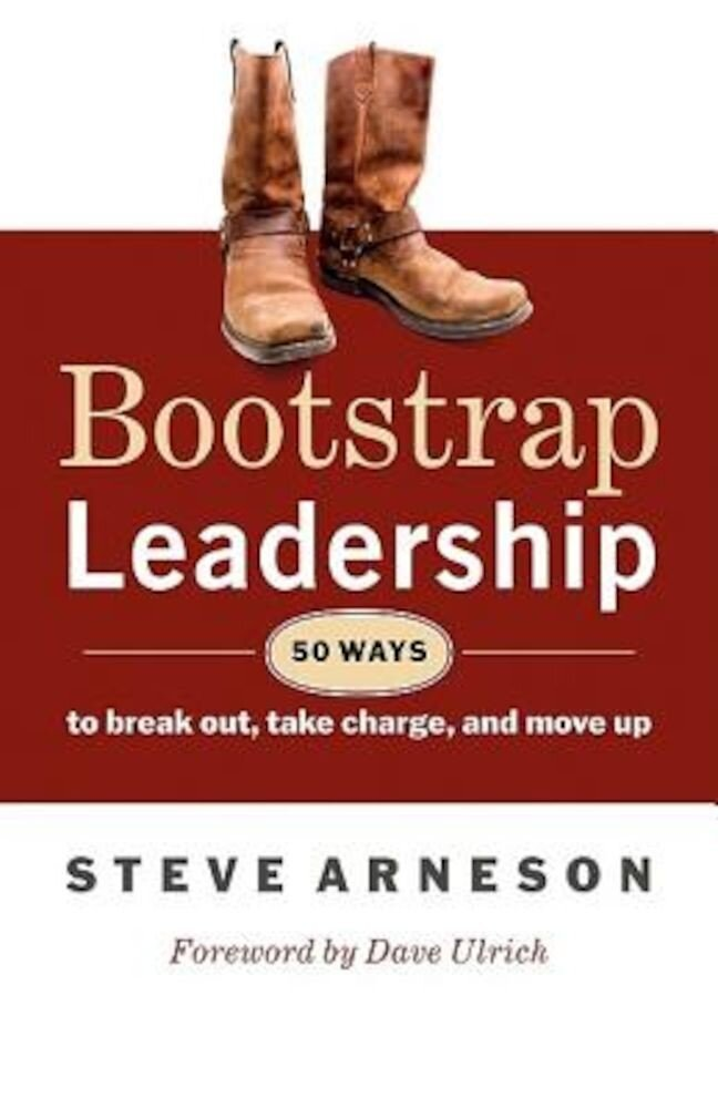 Bootstrap Leadership: 50 Ways to Break Out, Take Charge, and Move Up, Paperback