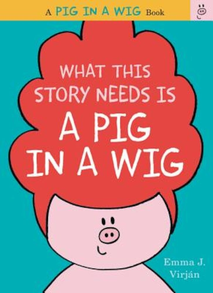 What This Story Needs Is a Pig in a Wig, Hardcover