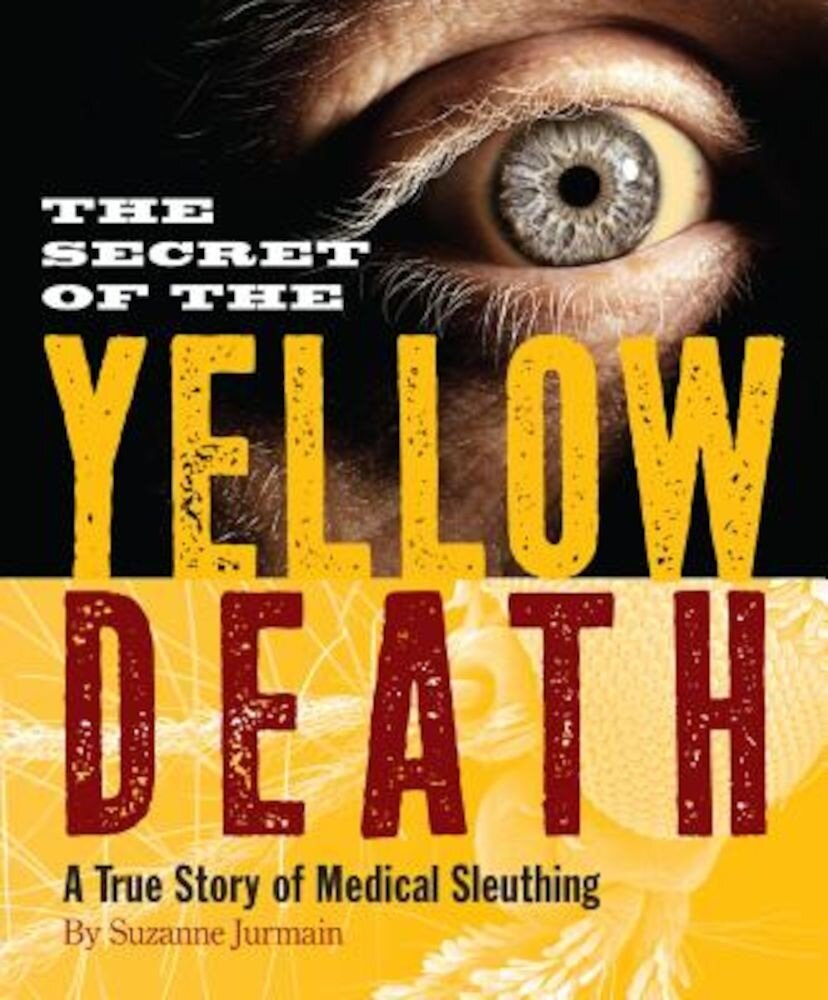 The Secret of the Yellow Death: A True Story of Medical Sleuthing, Paperback