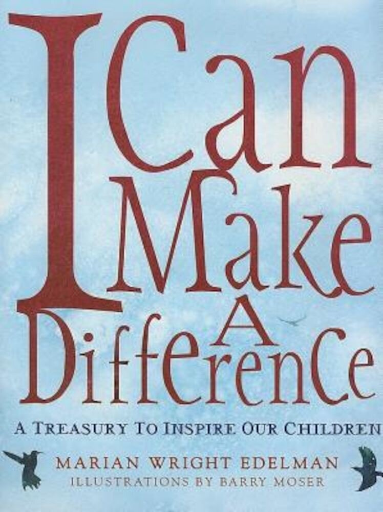 I Can Make a Difference: A Treasury to Inspire Our Children, Hardcover
