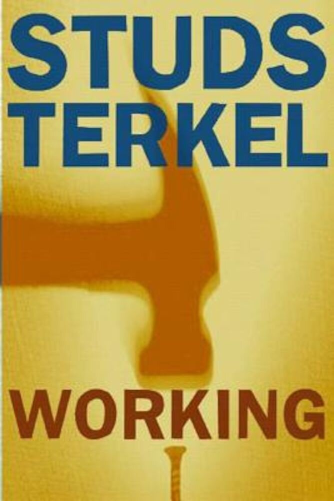Working: People Talk about What They Do All Day and How They Feel about What They Do, Paperback