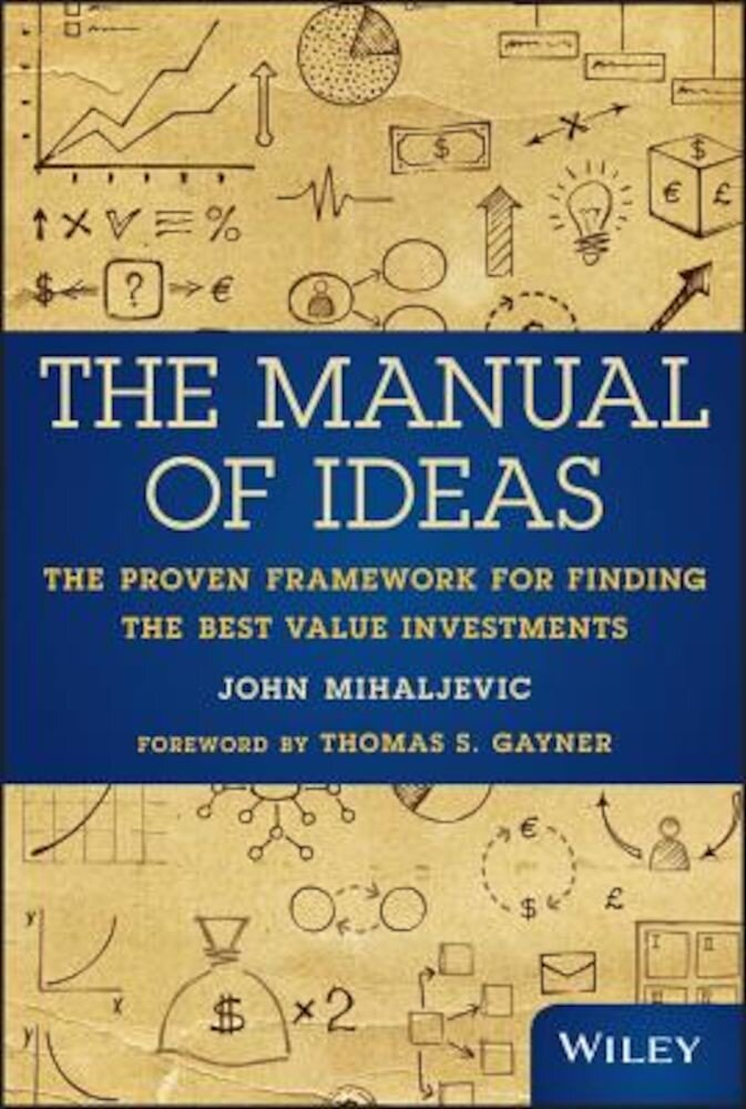 The Manual of Ideas: The Proven Framework for Finding the Best Value Investments, Hardcover
