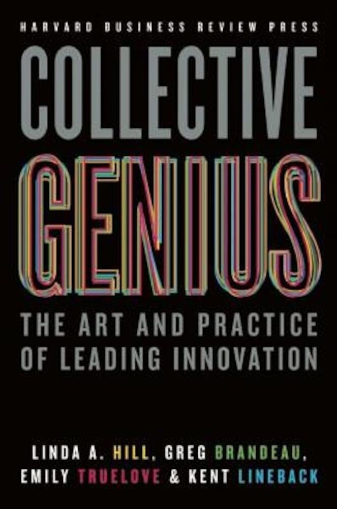 Collective Genius: The Art and Practice of Leading Innovation, Hardcover