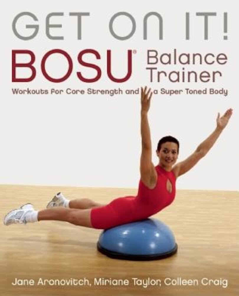 Get on It!: Bosu Balance Trainer Workouts for Core Strength and a Super-Toned Body, Paperback