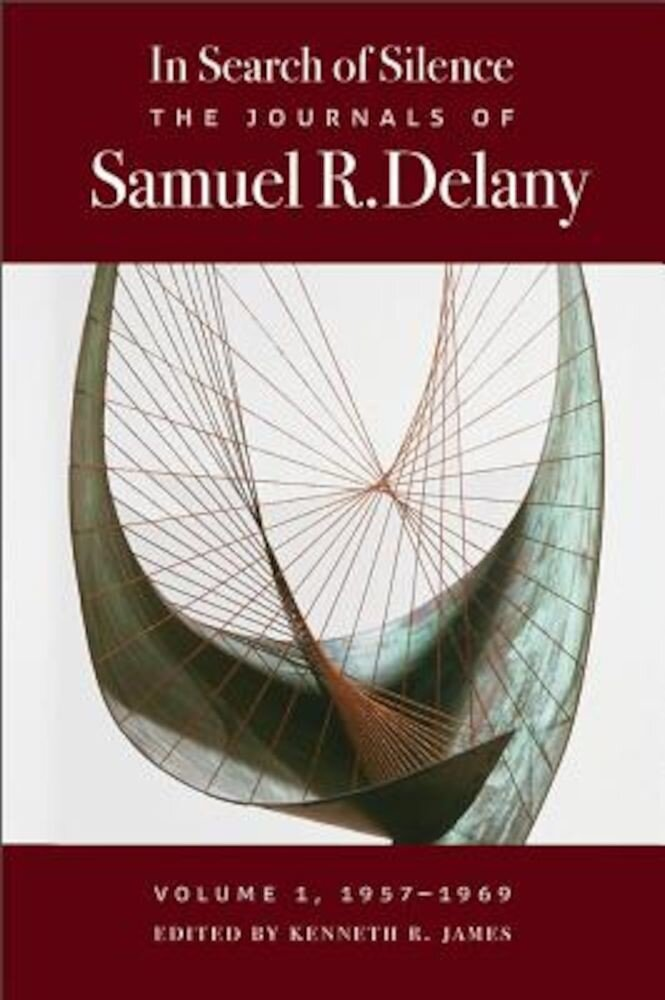 In Search of Silence: The Journals of Samuel R. Delany, Volume I, 1957-1969, Hardcover