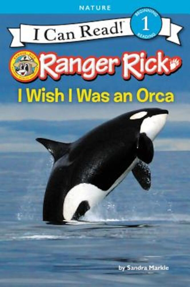 Ranger Rick: I Wish I Was an Orca, Hardcover