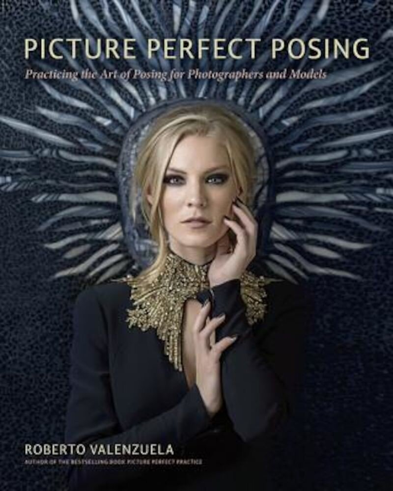 Picture Perfect Posing: Practicing the Art of Posing for Photographers and Models, Paperback