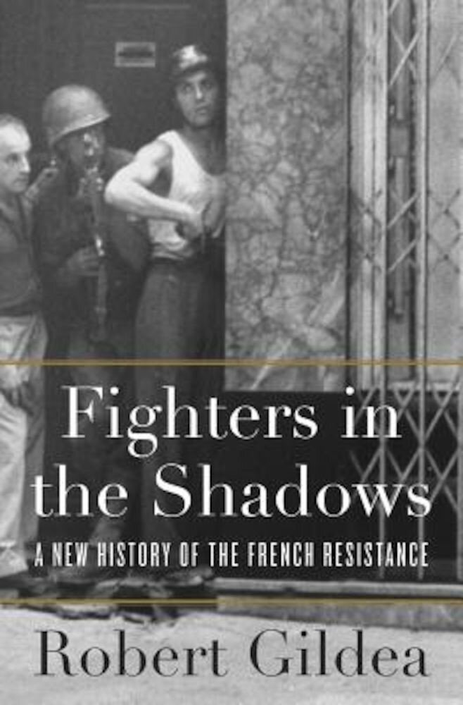 Fighters in the Shadows: A New History of the French Resistance, Hardcover
